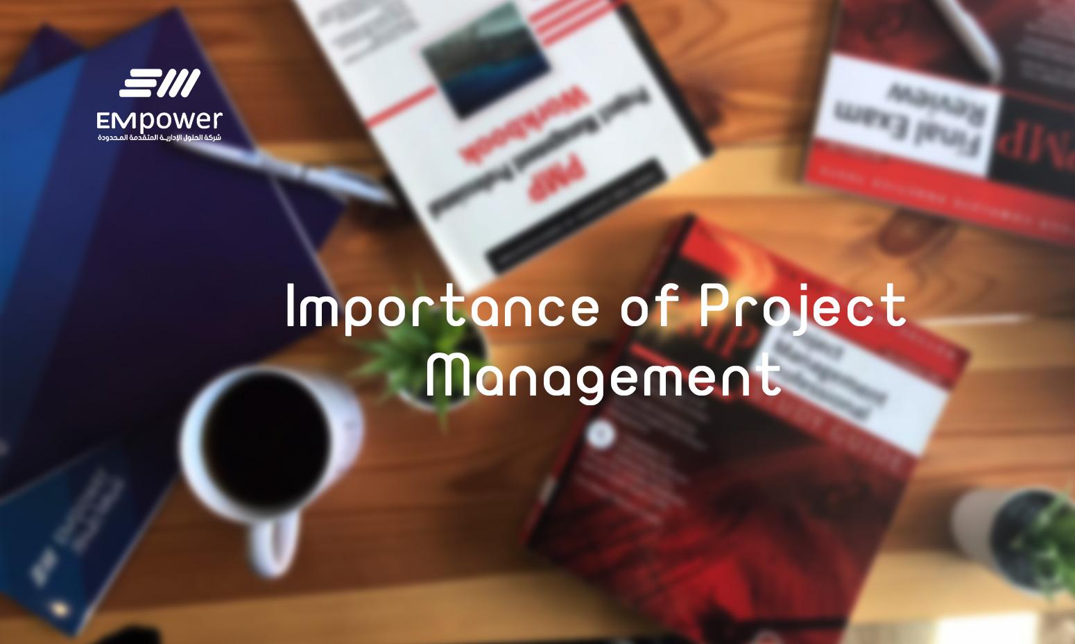 Importance of Project Management 1 - تأسيس مكاتب إدارة المشاريع PMO
