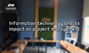 Information technology and its impact on project management 300x180 - 5 أسباب تدفعك الى تأسيس مكتب إدارة المشاريع PMO في منظمتك